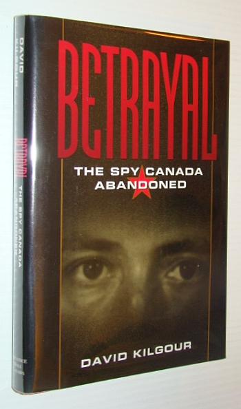 Image for Betrayal: The spy Canada abandoned