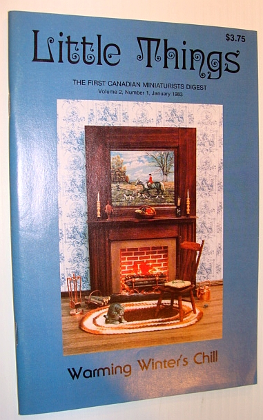Little Things Magazine - The First Canadian Miniaturists Digest, Volume 2, Number 1, January 1983 - Warming Winter's Chill, Multiple Contributors