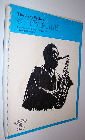 The Jazz Style of Sonny Rollins - A Musical and Historical Perspective - Giants of Jazz Series, Baker, David N.