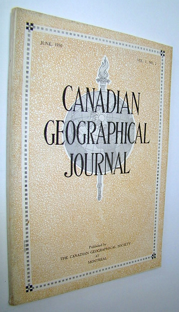 Canadian Geographical Journal, June 1930, Vol. I, No. 2 -  Second Issue, Brann, Esther; Barbeau, Marius; King, Rt. Hon. W.L. Mackenzie; Stone, John; Stokes, Charles W.; Seeley, Sylvia