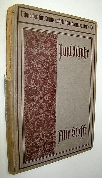 Image for Alte Stoffe - Ein Leitfaden Fur Sammler Und Liebhaber - Bibliothek Fur Kunst- Und Antiquitatensammler, Band 10