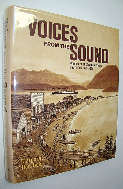 Voices from the Sound : Chronicles of Clayoquot Sound and Tofino, 1899-1929, Horsfield, Margaret