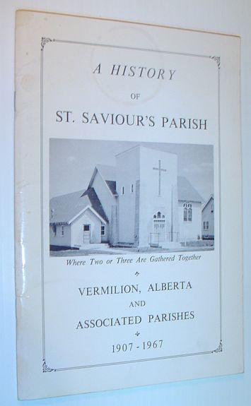 Image for A History of St. Saviour's Parish, Vermillion, Alberta, and Associated Parishes 1907-1967