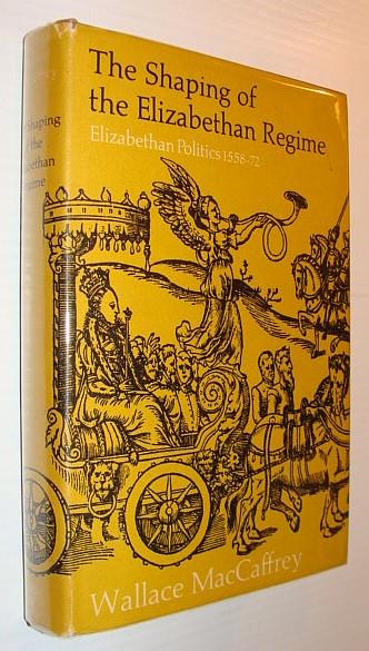 Image for The Shaping of the Elizabethan Regime: Elizabethan Politics, 1558-72