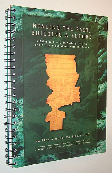 Image for Healing the Past, Building a Future: A Guide to Treaty of Waitangi Claims and Direct Negotiations with the Crown