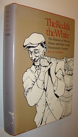 The Red & the White: A History of Wine in France and Italy in the Nineteenth Century, Leo A. Loubere