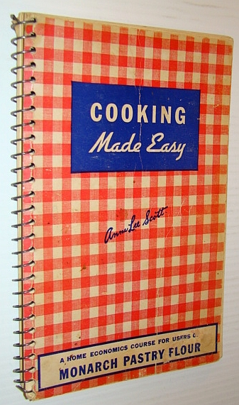 Cooking Made Easy - A Home Economics Course for Users of Monarch Pastry Flour