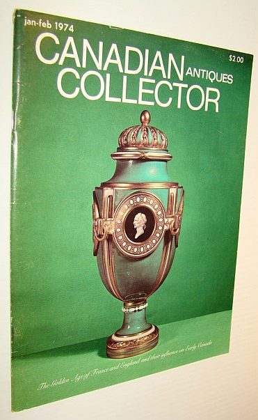 Canadian Antiques Collector Magazine, January/February 1974, Vol. 9 No. 1, Watson, Francis; Palardy, Jean; Summerson, John; Shackleton, P.; Minhinnick, J.; Adamson, Anthony; Norwich, John; Clayton, Michael; et al