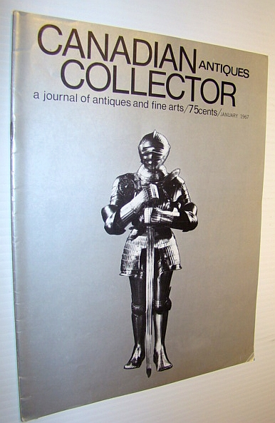 Canadian Antiques Collector - a Journal of Antiques and Fine Arts: January 1967, Adams, Marian: Editor