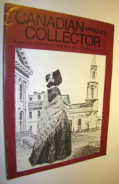 Canadian Antiques Collector - a Journal of Antiques and Fine Arts: May 1967, Adams, Marian: Editor