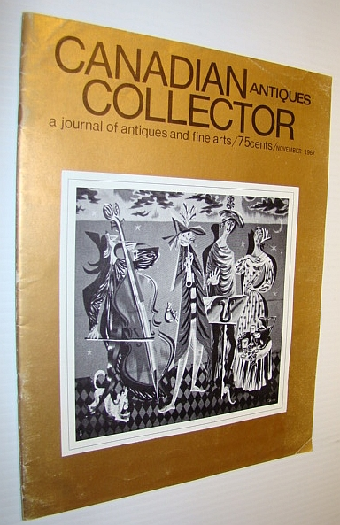 Canadian Antiques Collector - a Journal of Antiques and Fine Arts: November 1967, Adams, Marian: Editor