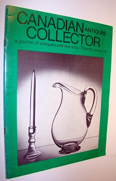 Canadian Antiques Collector - a Journal of Antiques and Fine Arts: December 1967, Adams, Marian: Editor