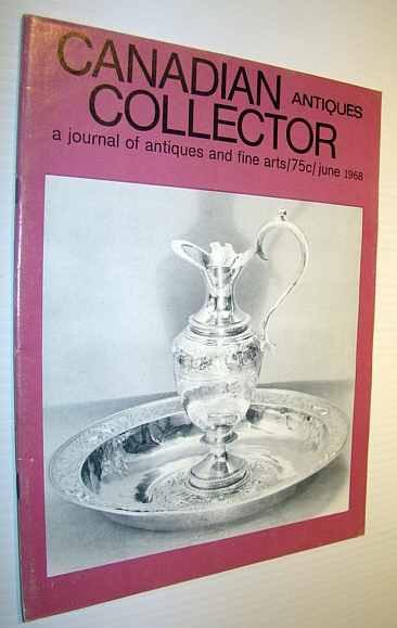 Canadian Antiques Collector - a Journal of Antiques and Fine Arts: June 1968, Adams, Marian: Editor