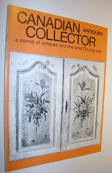 Canadian Antiques Collector - a Journal of Antiques and Fine Arts: July 1968, Adams, Marian: Editor
