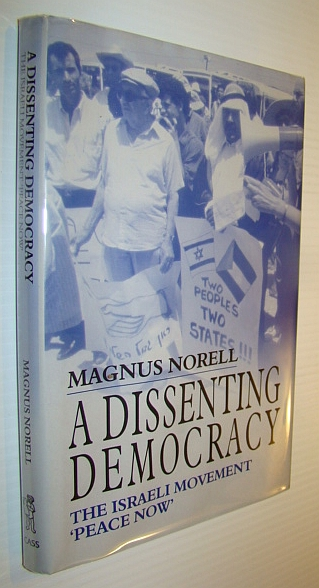 A Dissenting Democracy: The Israeli Movement 'Peace Now' (Israeli History, Politics and Society), Norell, Magnus