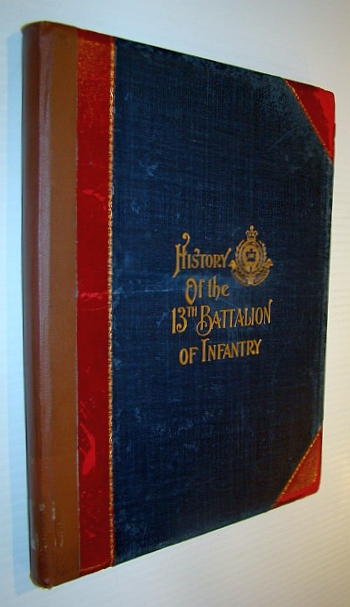 The Origin and Official History of the Thirteenth (13th) Battalion of Infantry and a Description of the Work of the Early Militia of the Niagara Peninsula in the War of 1812 and the Rebellion of 1837, Cruikshank, Lieutenant-Colonel E.A.