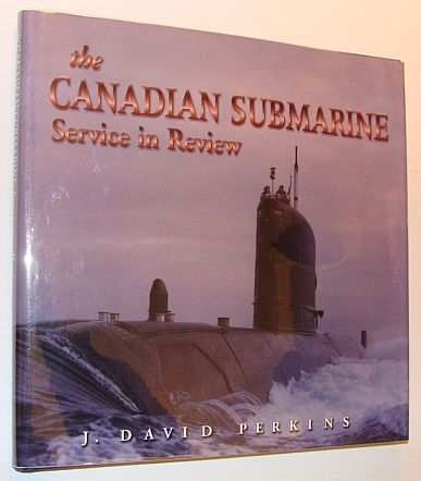 The Canadian Submarine Service in Review, J. David Perkins