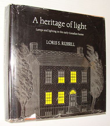 Image for A Heritage of Light: Lamps and Lighting in the Early Canadian Home