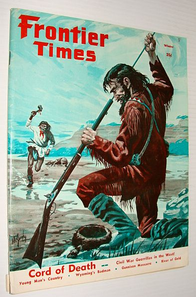 Frontier Times, Winter 1961*CORD OF DEATH - Bloody Bill Anderson Tied 53 Knots in His Silken*, Mulltiple Contributors