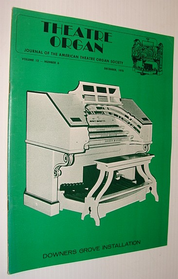 Theatre Organ Magazine, Journal of the American Theatre Organ Society, December 1970 *Downers Grove Installation*, Multiple Contributors