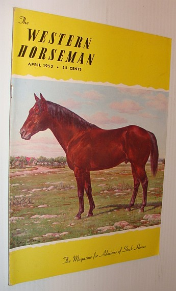 The Western Horseman - The Magazine for Admirers of Stock Horses, April 1953, Multiple Contributors