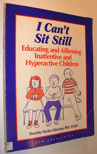 Image for I Can't Sit Still: Educating and Affirming Inattentive and Hyperactive Children : Suggestions for Teachers, Parents, and Other Care Providers of Chi