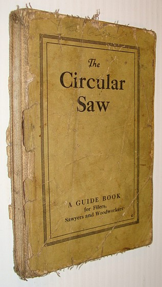 The Circular Saw: A Guide Book (Guidebook) for Filers, Sawyers and Woodworkers, Simonds Saw and Steel Co.
