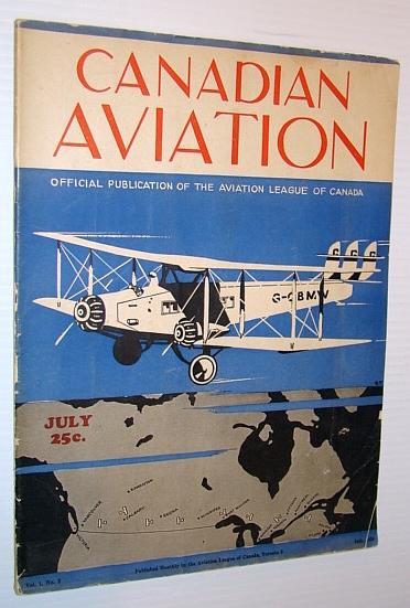 "Canadian Aviation Magazine, July 1928 - Official Publication of the Aviation League of Canada, Sanderson, J.F.; Wilson, J.A.; Parkin, Prof. J.H.; Narraway, A.M.; ""Pitot""; Hallam, Major Douglas; Scott, Group Captain J.S."