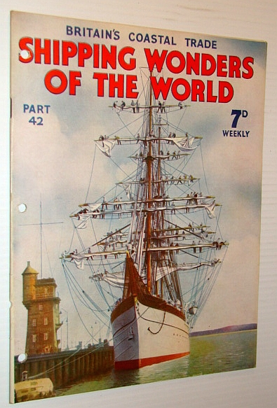 Shipping Wonders of the World (Magazine) - Britain's Coastal Trade - Part 42 (Forty-Two), Lavis, B.; Howard, Sidney; Bowen, Frank C.; Bywater, Hector C.; Sinkinson, A.P.Le M.; Chatterton, Lieut.-Com. E. Keble