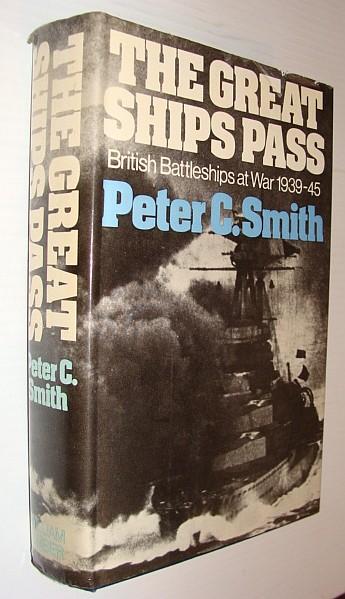 The Great Ships Pass: British Battleships at War 1939-1945, Peter C. Smith