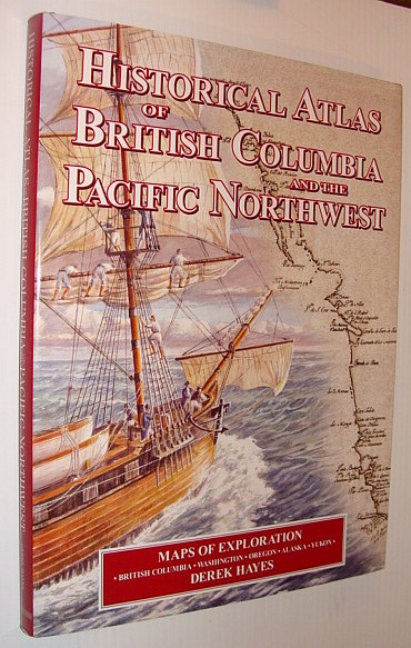 Historical Atlas of British Columbia and the Pacific Northwest, Hayes, Derek