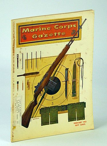 Marine Corps Gazette - Professional Magazine for United States Marines, February (Feb.) 1962, Number 2, Volume 46 -  The Unsolved Mystery of Pete Ellis, Hart, Capt B.H. Liddell; Hiett, C.O.; Pierce, P.N.; Forsyth, R.W.; Forsyth, J.P.; Fox, G.C.; Laine, E.R.