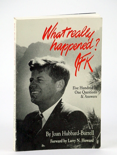 What Really Happened? JFK: Five Hundred One Questions and Answers, Hubbard-Burrell, Joan