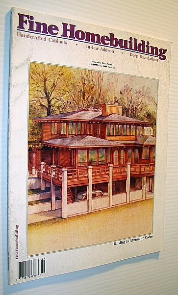 Fine Homebuilding Magazine, September 1991 - No. 69 : Building to Alternative Codes, Clark, Timothy; Haun, Larry; Baldwin, John; Alexander, Rex; Latta, Jay; Sacks, Alvin M.; Price, Don; Milner, Ron; Gray, W.Whitie; Lego, William; Lloyd, John; Mead, Stephen; Wynn, Scott