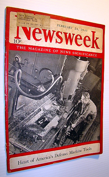 Newsweek - The Magazine of News Significance: February 24, 1941 - Cover Photo of American Machine Tools - The Heart of Her Defense, Pratt, William V.; Fuqua Stephen O.