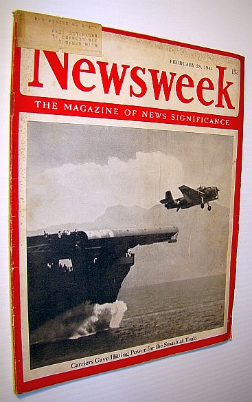 Newsweek - The Magazine of News Significance, February 28, 1944: Smash at Truk, Pratt, Admiral William V.; Et al