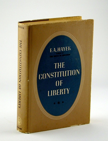 The Constitution of Liberty, Hayek, F.A. (Friedrich August von)