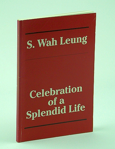 Image for S. Wahy Leung: Celebration of a Splendid Life