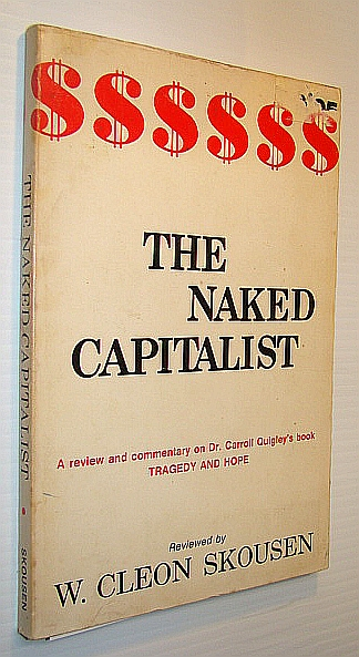 The Naked Capitalist - A Review and Commentary on Dr. Carroll Quigley's Book Tragedy and Hope, Skousen, W. Cleon