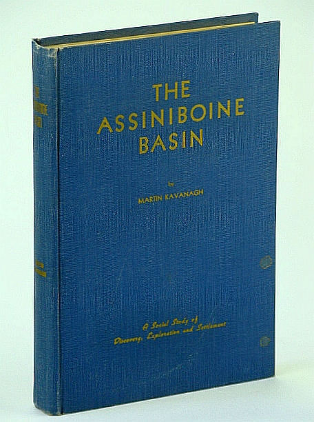 The Assiniboine Basin - A Social Study of Discovery, Exploration and Settlement: With Many Illustrations and Maps, Kavanagh, Martin