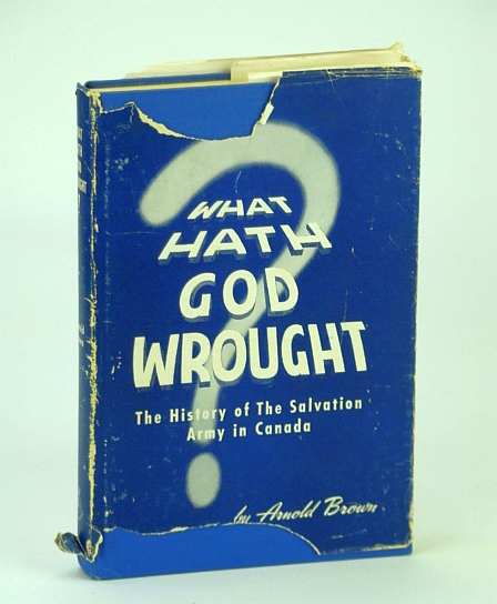 """What Hath God Wrought?"" - The History of the Salvation Army in Canada: 1882 - 1914, Brown, Arnold"