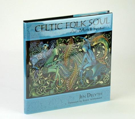 Celtic Folk Soul: Art, Myth & Symbol, Jen Delyth