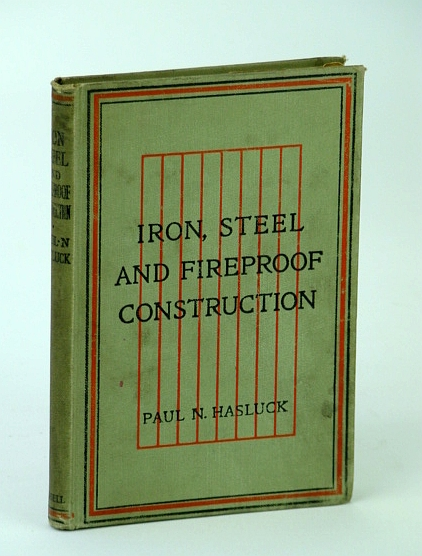 Iron, Steel and Fireproof Construction, Hasluck, Paul N.: Editor