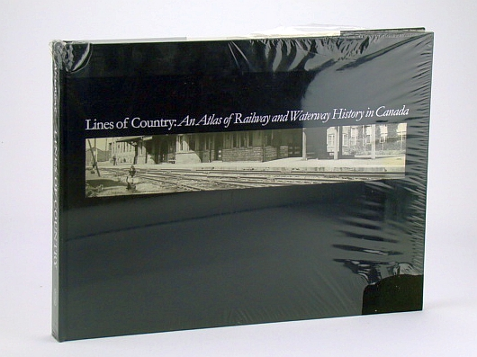 Lines of Country: An Atlas of Railway and Waterway History in Canada, Andreae, Christopher