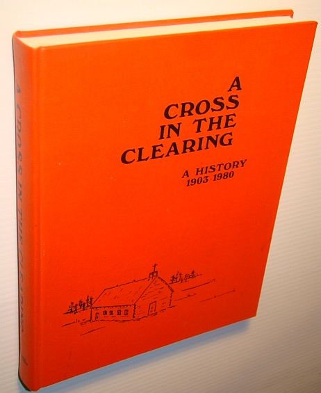 A Cross in the Clearing, a History of annaheim and District (Saskatachewan)1903-1980, Lizze, Simon, Editor