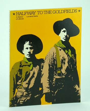 Halfway to the goldfields: A history of Lillooet, Harris, Lorraine