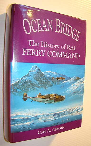 Ocean Bridge: The History of Raf Ferry Command, Christie, Carl A.