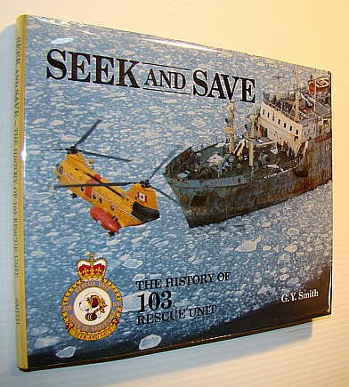Seek and Save The History of 103 Rescue Unit, Smith, G Y