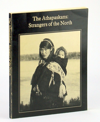 The Athapaskans - Strangers Of The North: Exhibition Catalogue for a Travelling Exhibition from the collection of the National Museum of Man, Canada, & the Royal Scottish Museum (Catalogue No. NM92-41), Boudreau, Norman J.: Managing Editor