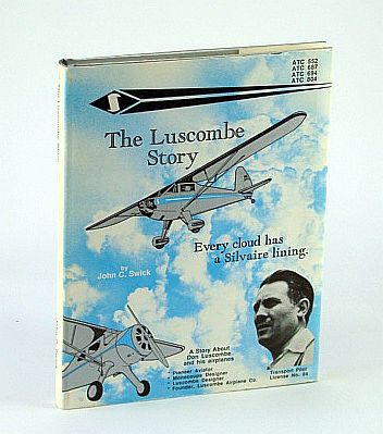 Image for The Luscombe Story - Every Cloud Has a Silvaire Lining: A Story About the History of the Luscombe Airplains and of the Designer, Don Luscombe - Aviation Heritage Series